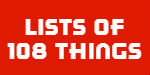 Lists of 108 Things