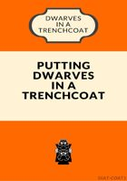 Putting Dwarves in a Trenchcoat