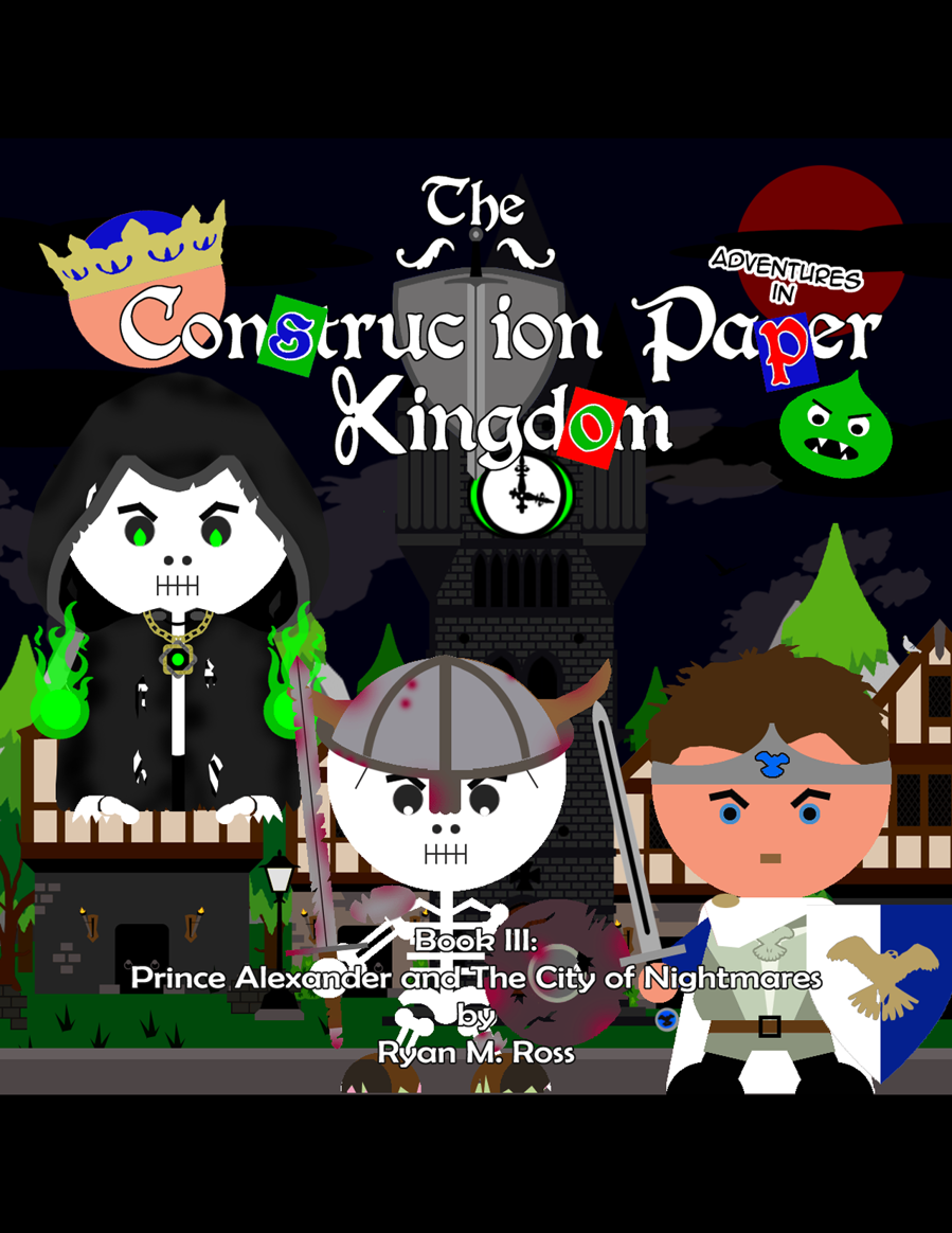 "Adventures in The Construction Paper Kingdom Presents ""Book III Prince Alexander & The City of Nightmares"""