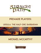Premade Players: Ursula, the Half-Orc Barbarian