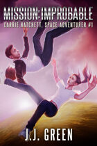 Mission Improbable (Carrie Hatchett, Space Adventurer #1)