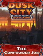 Dusk City Outlaws Scenario KS02: The Gunpowder Job