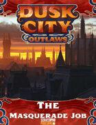 Dusk City Outlaws Scenario KS04: The Masquerade Job