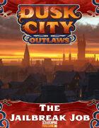 Dusk City Outlaws Scenario KS05: The Jailbreak Job