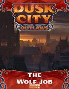 Dusk City Outlaws Scenario KS07: The Wolf Job