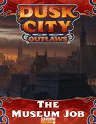 Dusk City Outlaws Scenario KS08: The Museum Job