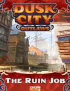 Dusk City Outlaws Scenario KS12: The Ruin Job