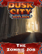 Dusk City Outlaws Scenario W01: The Zombie Job