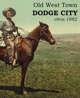Old West Town - Dodge City, Kansas 1882