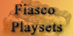 Fiasco Playsets
