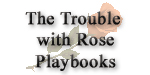 The Trouble with Rose Playbooks