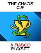 The Chaos Cup (a Fiasco Playset)