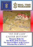 To the Last Gaiter Button - Wargame and Campaign Rules for the Imperial Phase of the Franco-Prussian War