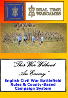 """This War Without an Enemy"" - English Civil War Battlefield Rules & County-Based Campaign System"