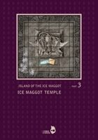 Island Of The Ice Maggot 003: Ice Maggot Temple