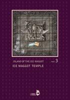 Island Of The Ice Maggot 003: Ice Maggot Temple