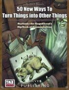 50 New Ways to Turn Things into Other Things: Transmutation
