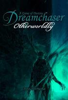Dreamchaser: Otherworldly