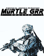 Murtle Grr (Tactical Agency Rejection)