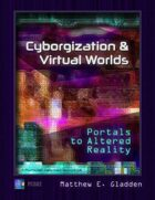 Cyborgization and Virtual Worlds: Portals to Altered Reality