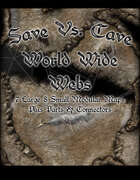Save Vs. Cave World Wide Webs