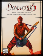 Deadworlds: A Post-Apocalyptic Expansion for the World's Greatest Roleplaying Game
