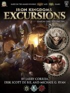 Iron Kingdoms Excursions: Season One, Volume Six