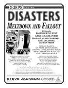 GURPS Disasters: Meltdown and Fallout