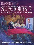 In Nomine Superiors 2: Pleasures of the Flesh