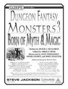 GURPS Dungeon Fantasy Monsters 3: Born of Myth & Magic