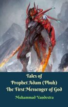 Tales of Prophet Adam (Pbuh) The First Messenger of God