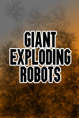 Giant Exploding Robots