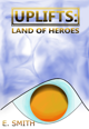 Uplifts: Land of Heroes