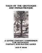 Tales of the Grotesque and Dungeonesque I