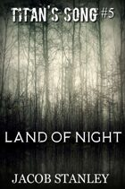 Land of Night (Titan's Song - Book 5)