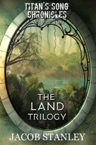 The LAND Trilogy: Titan's Song Chronicles Volume 2 (Books 4-6)