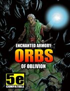 Enchanted Armory: Orbs of Oblivion (for 5e)