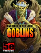 Unorthodox Monsters: Goblins