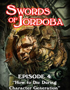 Audio Swords of Jordoba Episode 4: How to Die During Character Generation