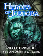 Audio Heroes of Jordoba Pilot Episode: You are Meat in a Tavern