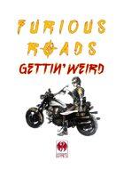 Furious Roads Gettin' Weird