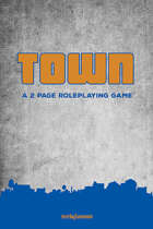 TOWN: A 2 Page Roleplaying Game