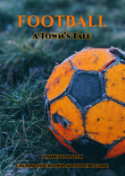 Football - A Town's Tale