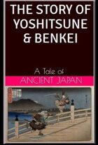 The Story of Yoshitsune & Benkei: A Tale of Ancient Japan