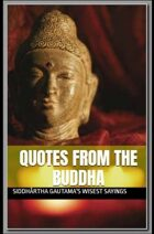 Quotes from the Buddha: Siddhārtha Gautama's Wisest Sayings