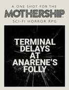 Mothership: Terminal Delays at Anarene's Folly