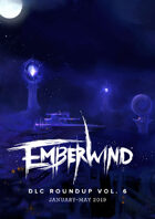 EMBERWIND DLC Roundup Vol. 6 (January-May 2019)