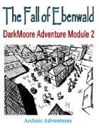 The Fall of Ebenwald - DarkMoore Adventure Module #2