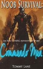 Noob Survival: Commando Man  (An Epic LitRPG Adventure Story)