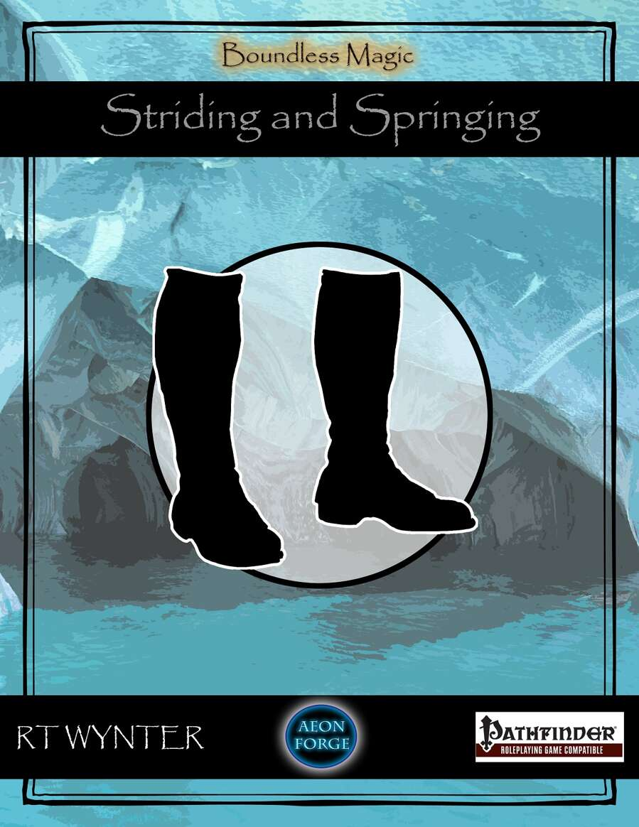 Striding And Springing Magic Boots Boundless Magic Aeon Forge Drivethrurpg Com The first pair of boots of striding and springing were created several thousand years ago at the beginning of an era of peace between the good peoples of one of the most common pieces of magic that many adventurers seem to come across in their travels is the boots of striding and springing. drivethrurpg